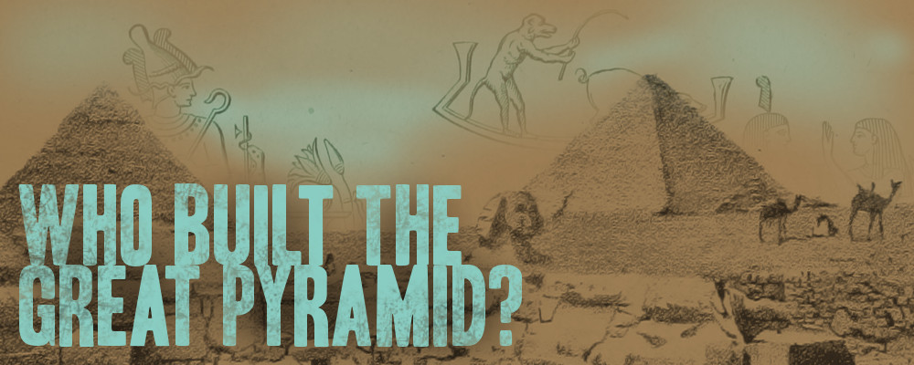 Who Built the Great Pyramid