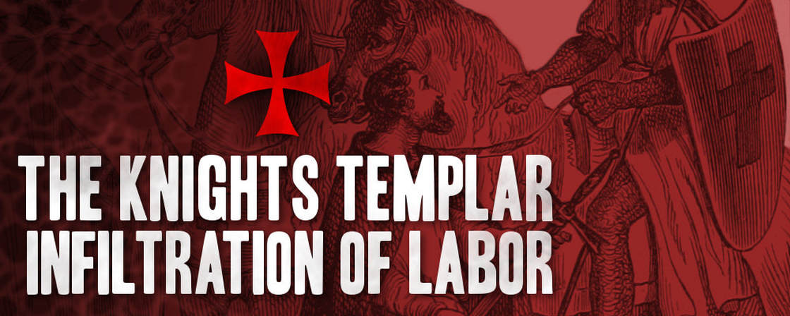 Knights Templar Infiltration of Labor